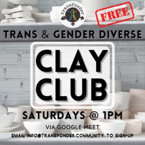 Background of a white brick wall with white dishes on a shelf. Text reads: FREE trans and gender diverse Clay Club, Saturdays @ 1 p.m. Email info@transponder.community to sign up.